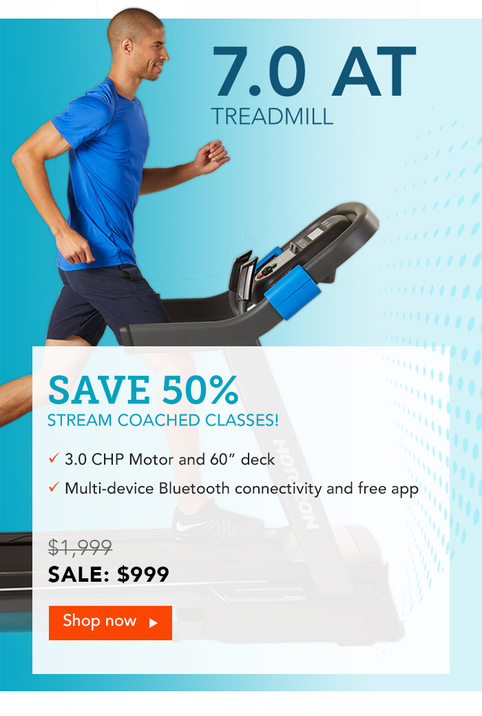 Save 50% on the Horizon 7.0AT Treadmill. Stream Coached Classes!