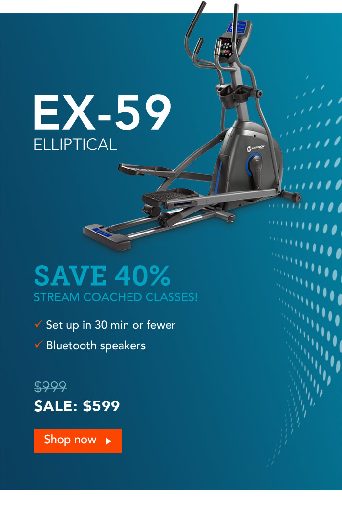 Save 40% on the Horizon EX-59 Elliptical. Stream Coached Classes!